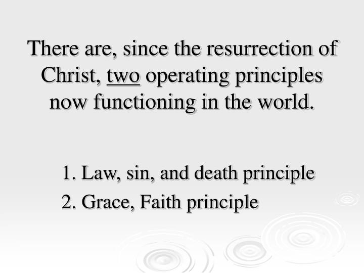 There are since the resurrection of christ two operating principles now functioning in the world