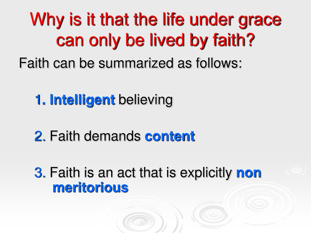 Why is it that the life under grace can only be lived by faith?