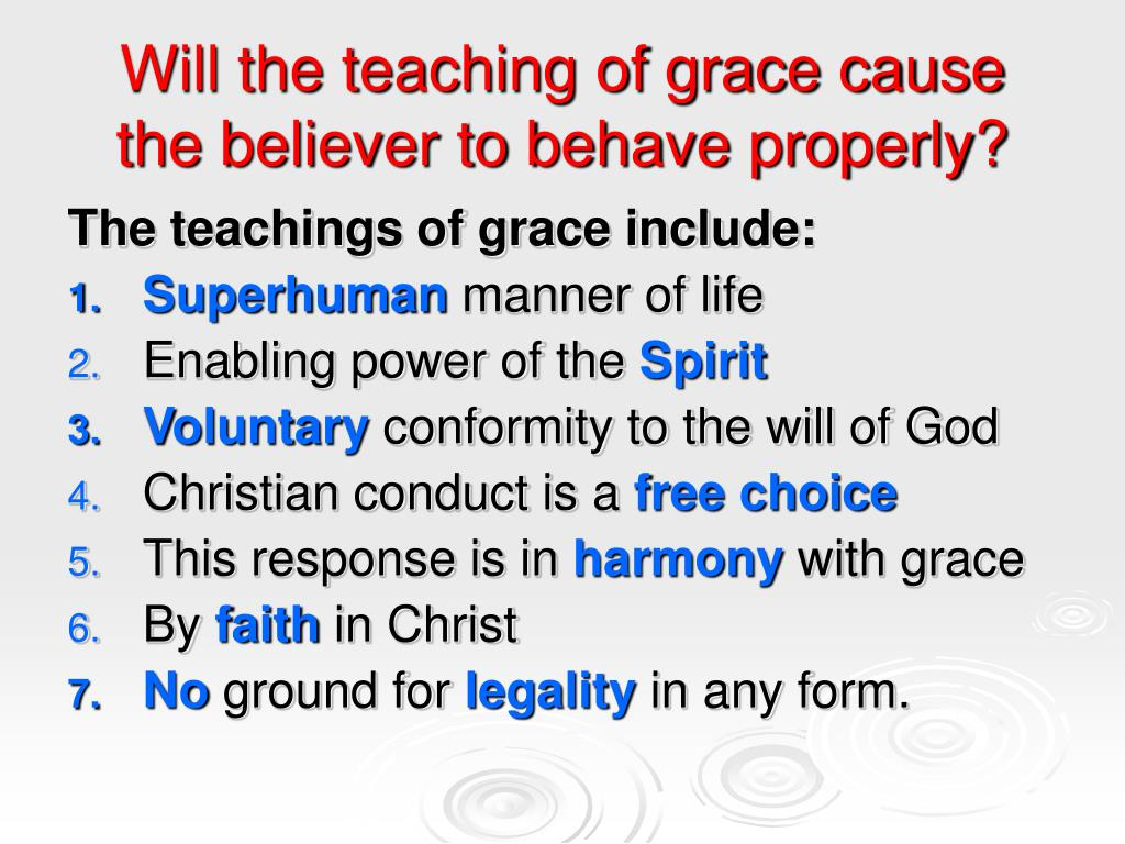 Will the teaching of grace cause the believer to behave properly?