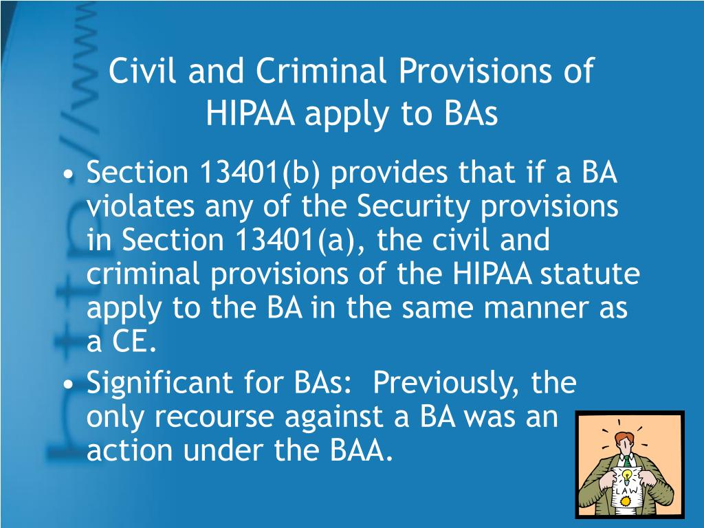 Civil and Criminal Provisions of HIPAA apply to BAs