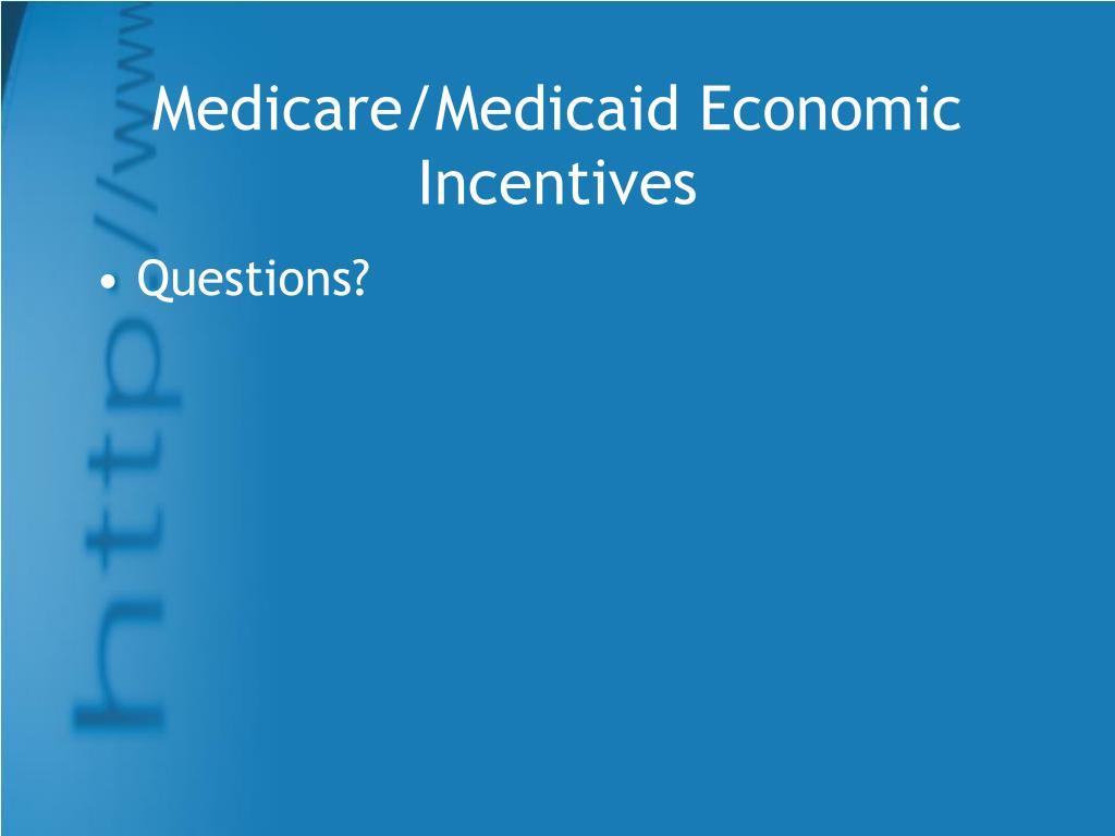 Medicare/Medicaid Economic Incentives