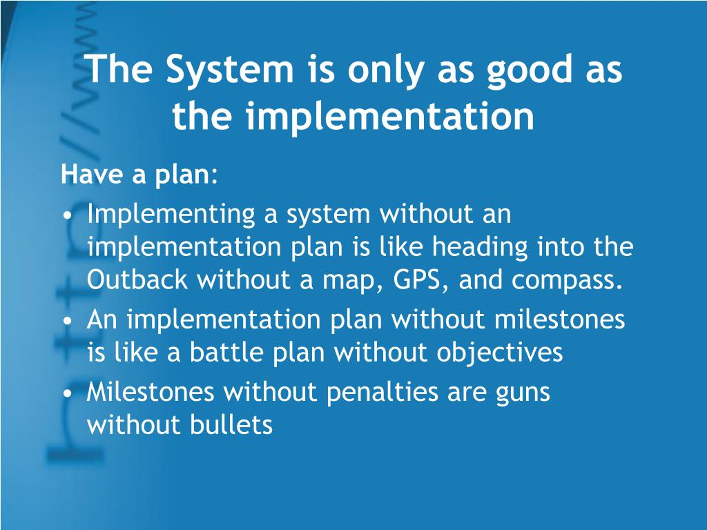 The System is only as good as the implementation