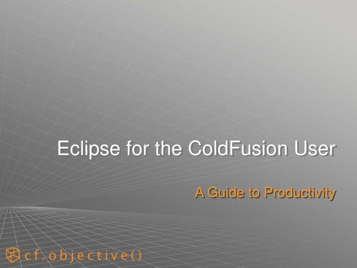 Eclipse for the coldfusion user