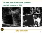 the aerial photo of wat sra sri sukhothai from 1953 compared to 1995