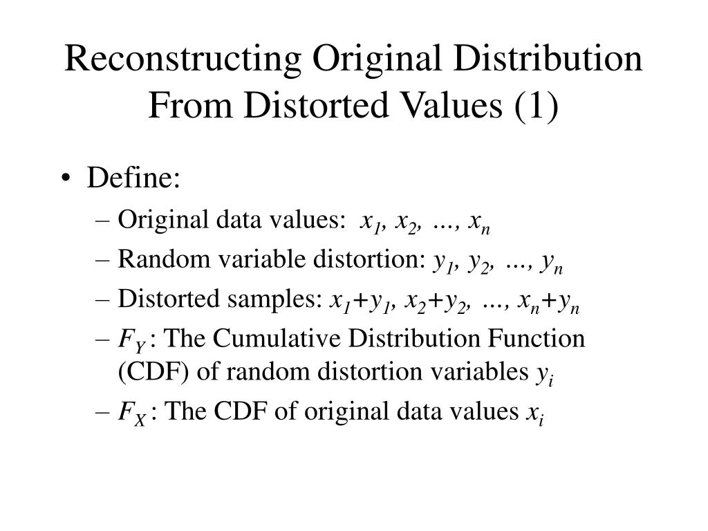 Reconstructing Original Distribution From Distorted Values (1)