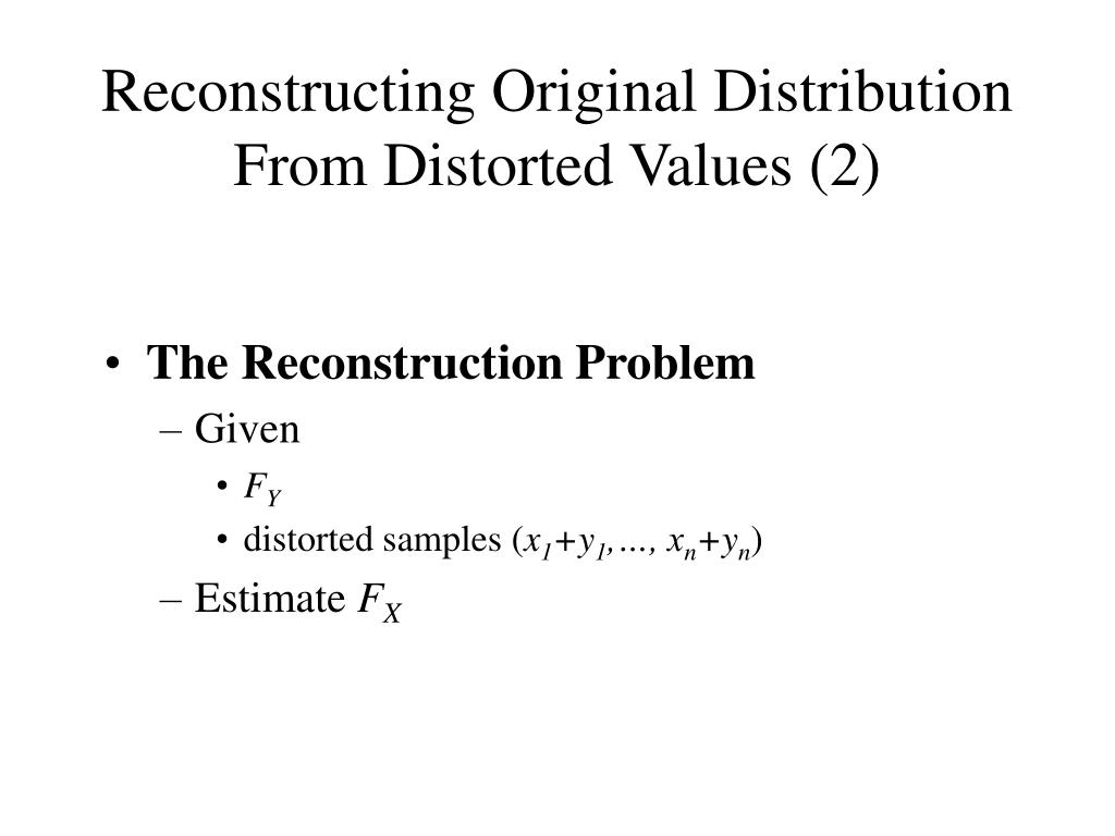 Reconstructing Original Distribution From Distorted Values (2)