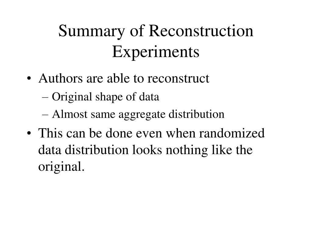 Summary of Reconstruction Experiments