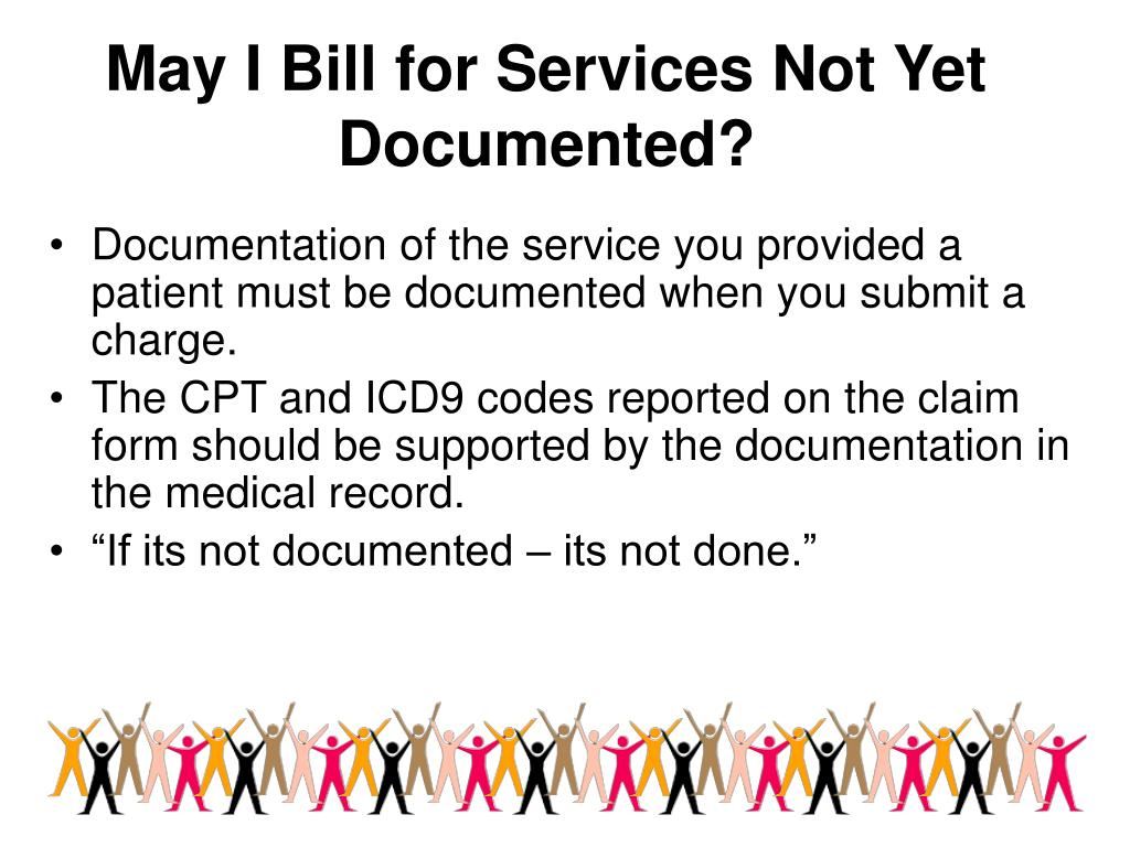 May I Bill for Services Not Yet Documented?