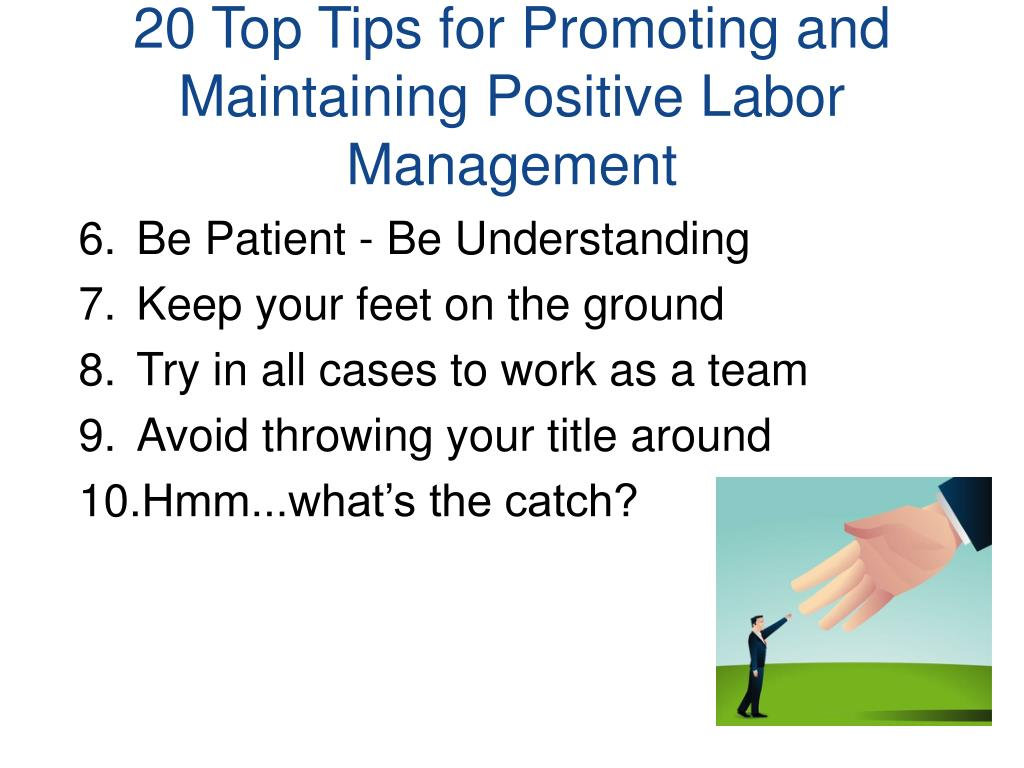 20 Top Tips for Promoting and Maintaining Positive Labor Management