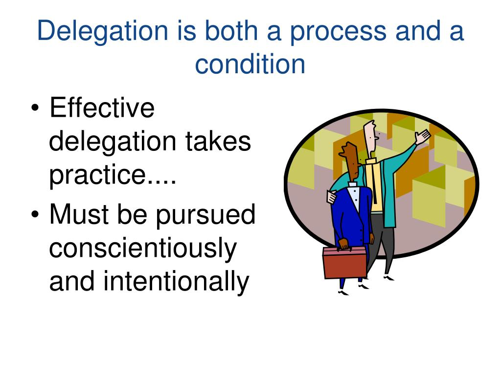 Delegation is both a process and a condition