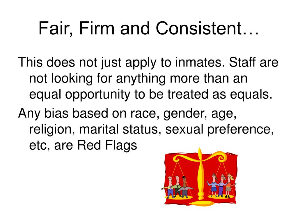 Fair, Firm and Consistent…