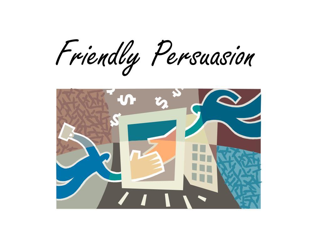 Friendly Persuasion