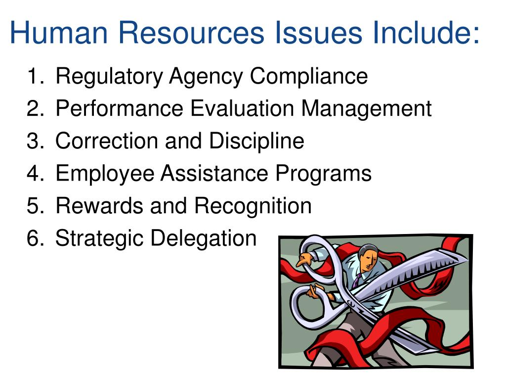 Human Resources Issues Include: