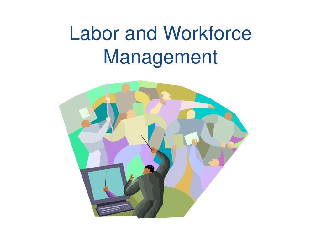 Labor and Workforce Management