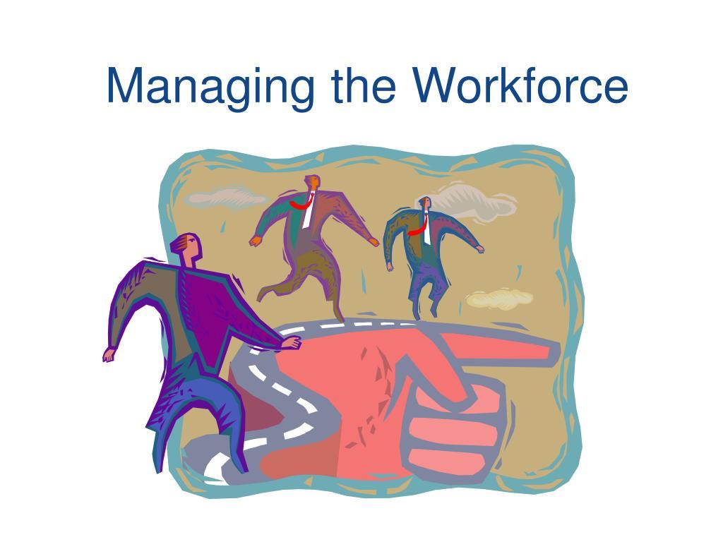 Managing the Workforce