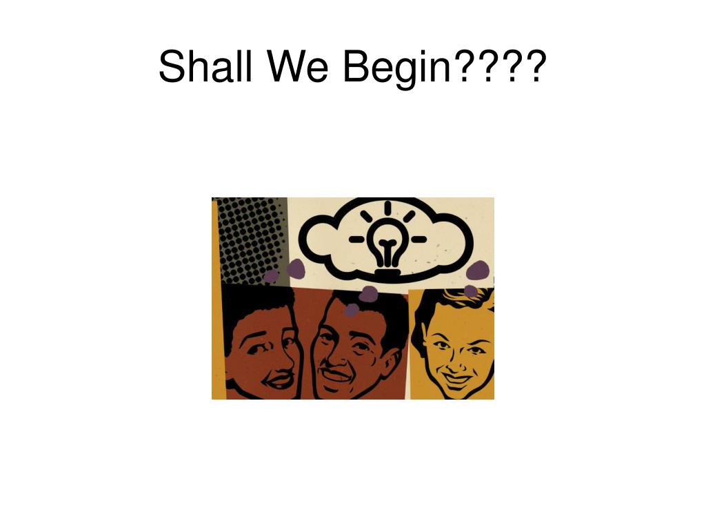 Shall We Begin????