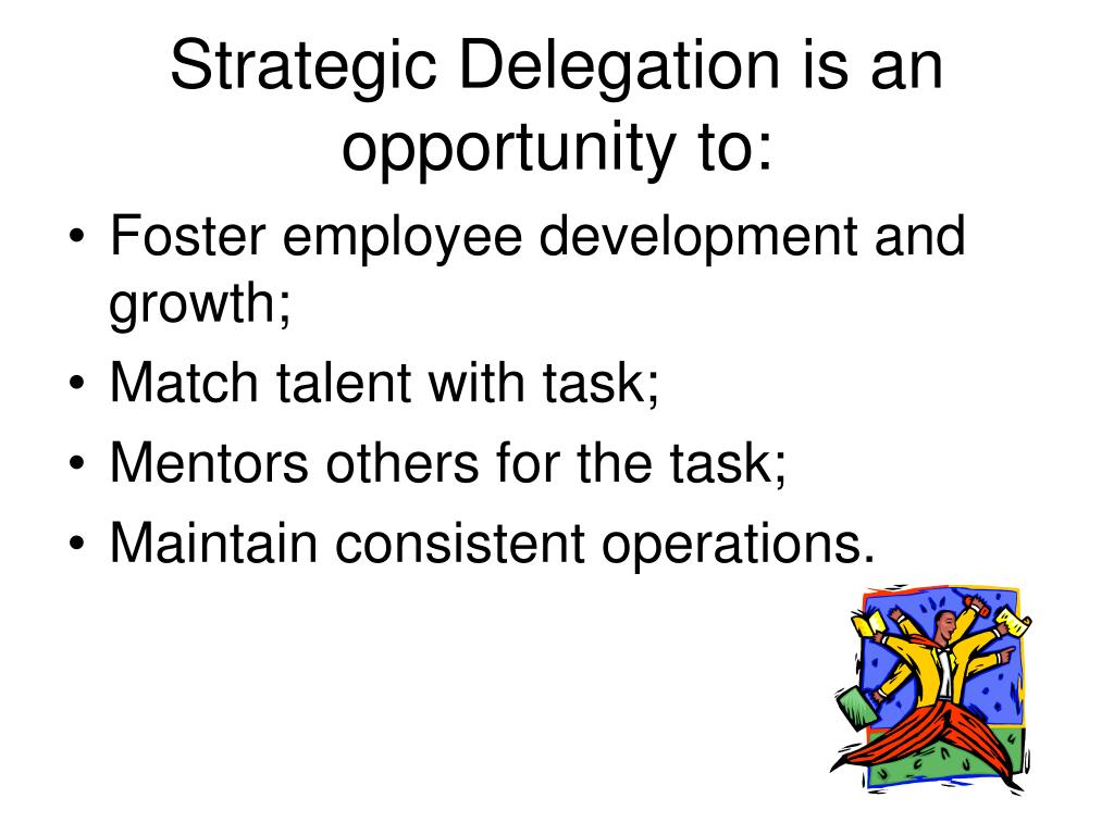 Strategic Delegation is an opportunity to: