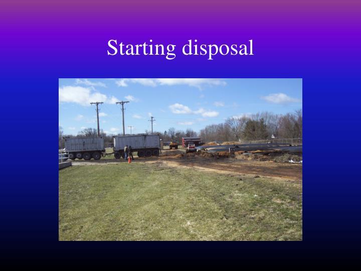 Starting disposal