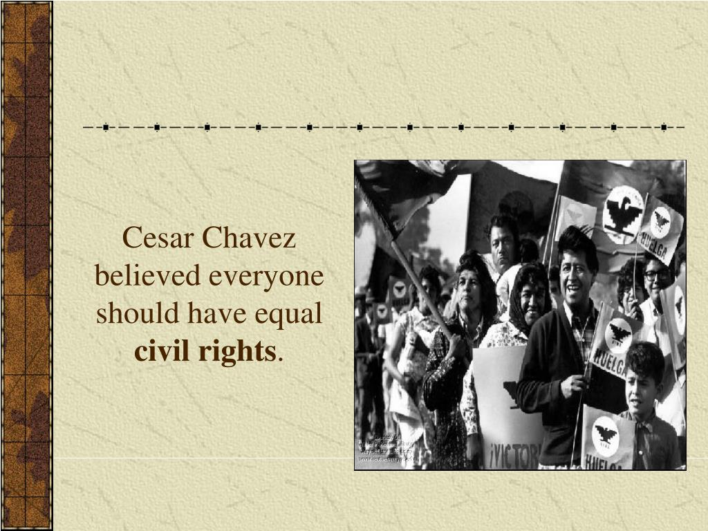 Cesar Chavez believed everyone should have equal