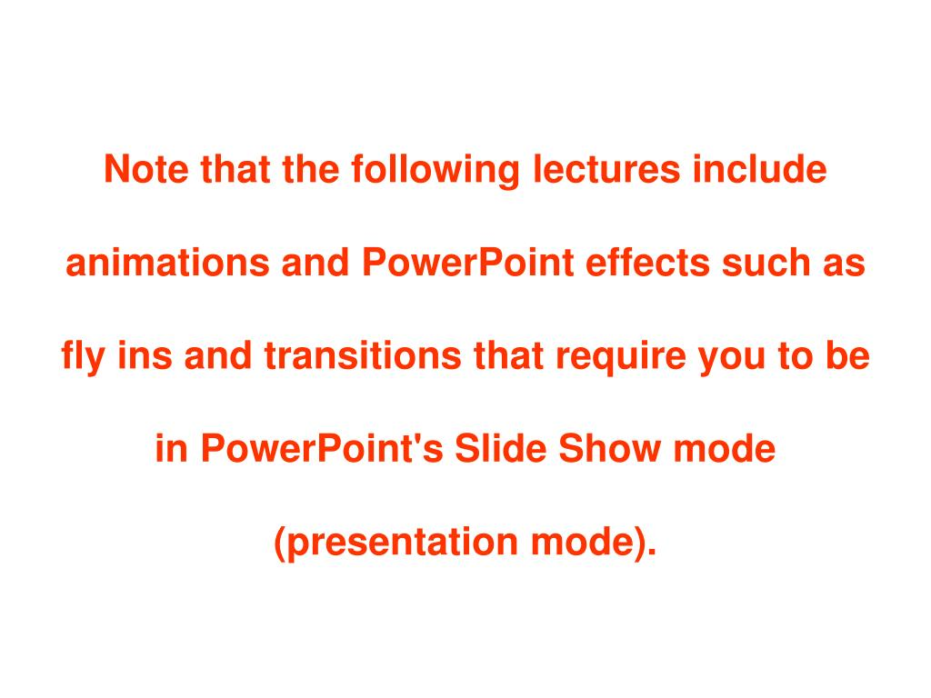 Note that the following lectures include animations and PowerPoint effects such as fly ins and transitions that require you to be in PowerPoint's Slide Show mode