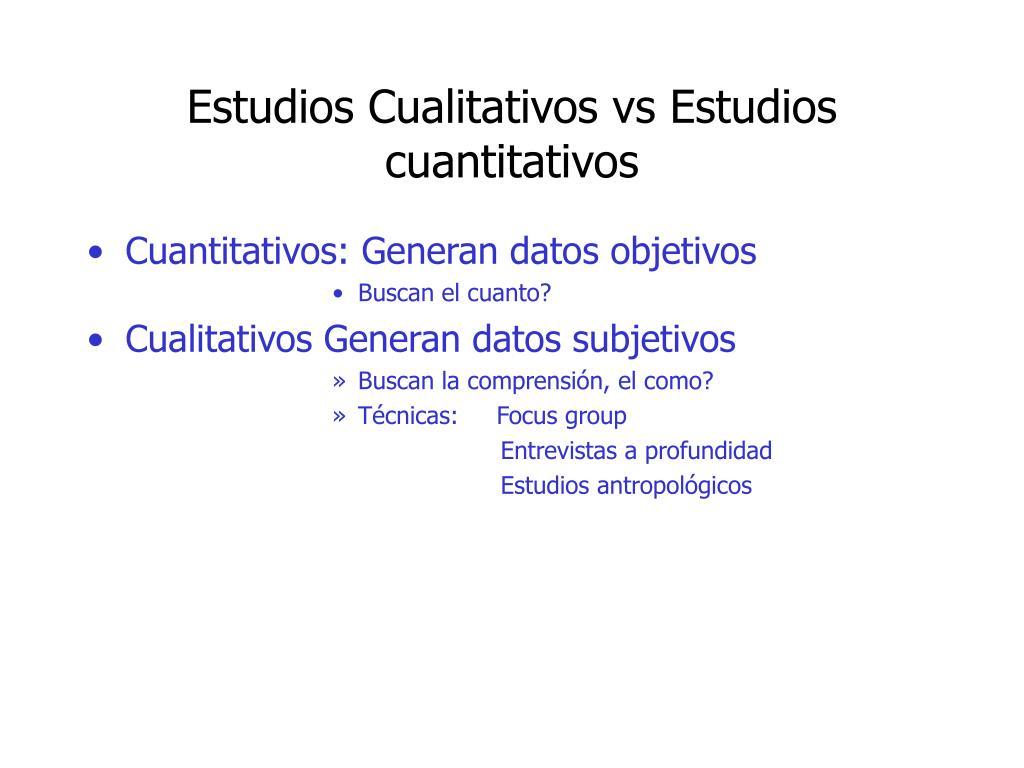 Estudios Cualitativos vs Estudios cuantitativos