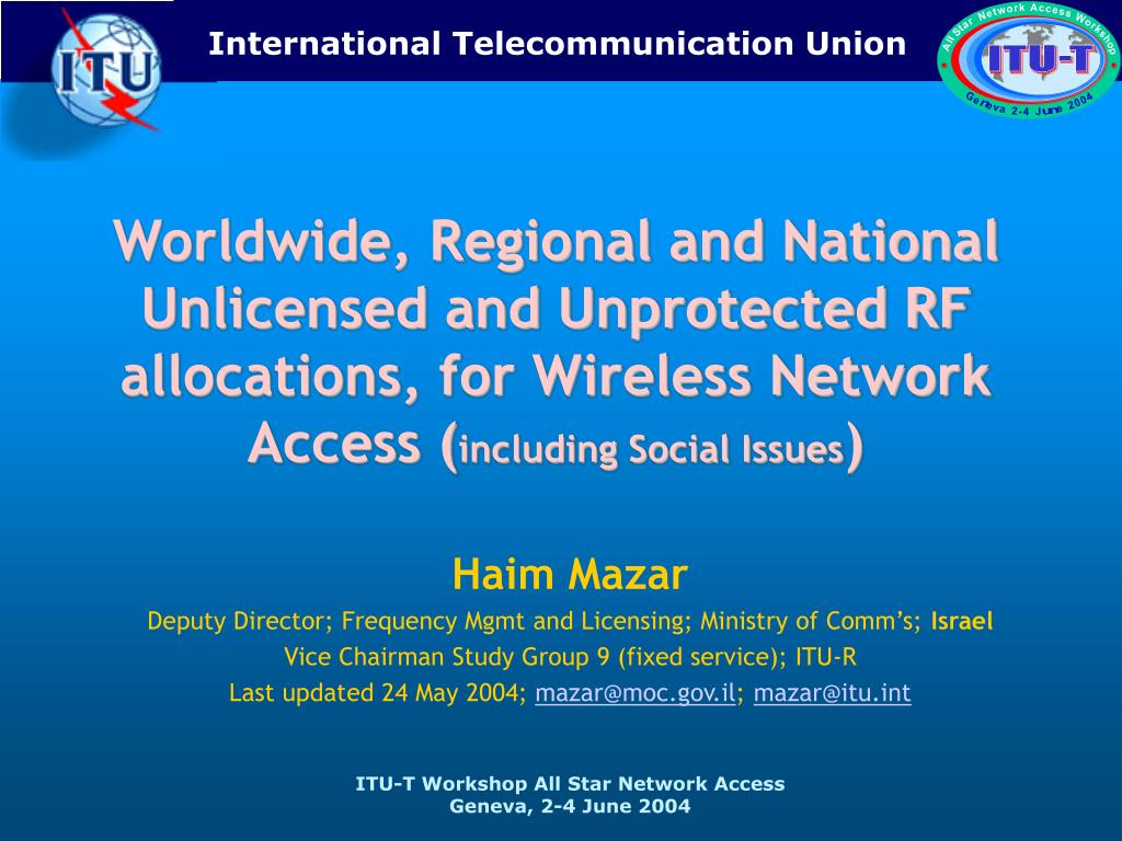 Worldwide, Regional and National Unlicensed and Unprotected RF allocations, for Wireless Network Access (