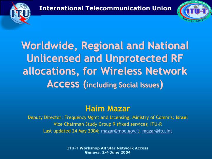 Worldwide, Regional and National Unlicensed and Unprotected RF allocations, for Wireless Network Acc...