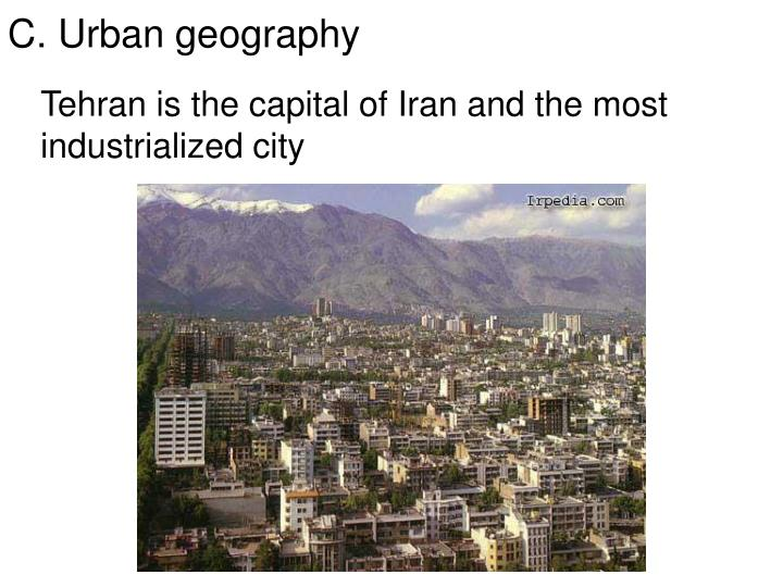 Tehran is the capital of Iran and the most industrialized city