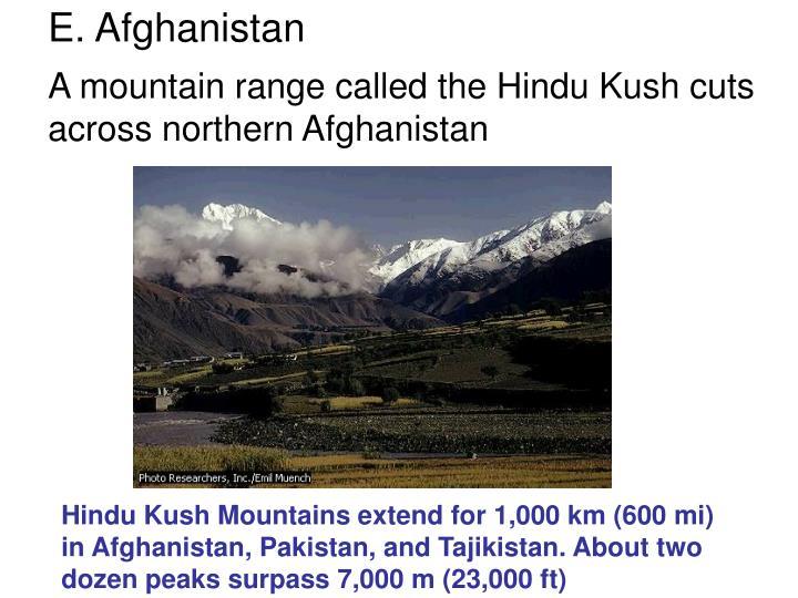 A mountain range called the Hindu Kush cuts across northern Afghanistan