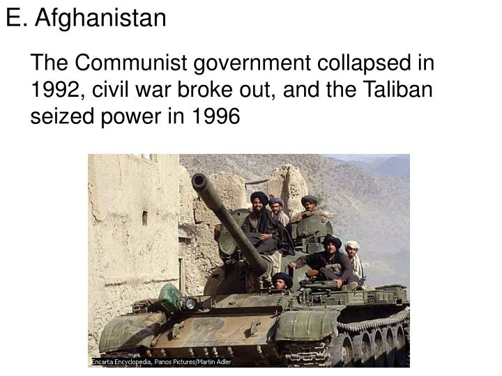 The Communist government collapsed in 1992, civil war broke out, and the Taliban seized power in 1996