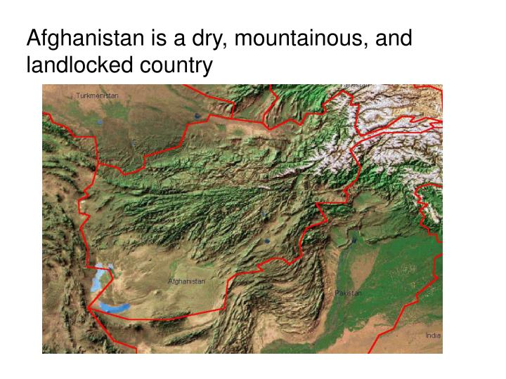 Afghanistan is a dry, mountainous, and landlocked country