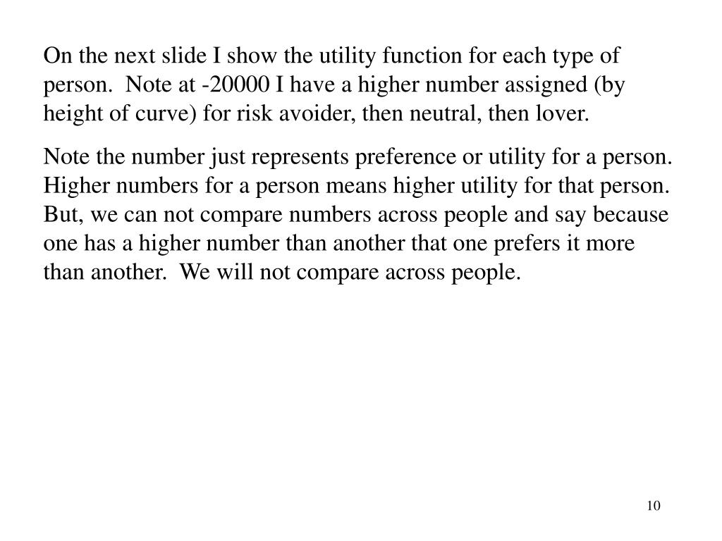 On the next slide I show the utility function for each type of person.  Note at -20000 I have a higher number assigned (by height of curve) for risk avoider, then neutral, then lover.