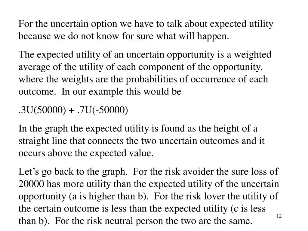 For the uncertain option we have to talk about expected utility because we do not know for sure what will happen.