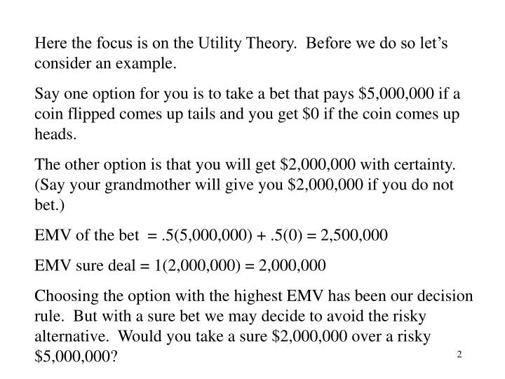 Here the focus is on the Utility Theory.  Before we do so let's consider an example.