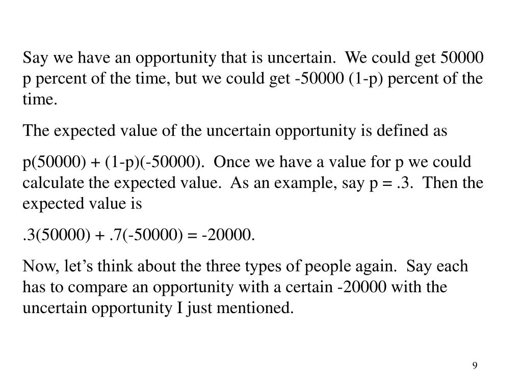 Say we have an opportunity that is uncertain.  We could get 50000 p percent of the time, but we could get -50000 (1-p) percent of the time.