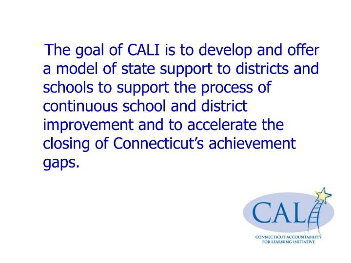 The goal of CALI is to develop and offer a model of state support to districts and schools to sup...