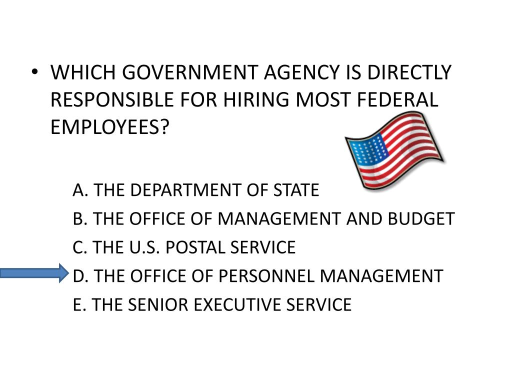 WHICH GOVERNMENT AGENCY IS DIRECTLY RESPONSIBLE FOR HIRING MOST FEDERAL EMPLOYEES?