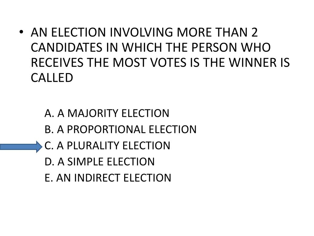 AN ELECTION INVOLVING MORE THAN 2 CANDIDATES IN WHICH THE PERSON WHO RECEIVES THE MOST VOTES IS THE WINNER IS CALLED