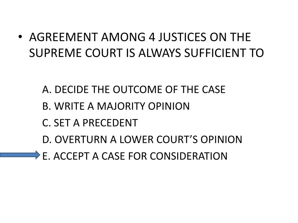 AGREEMENT AMONG 4 JUSTICES ON THE SUPREME COURT IS ALWAYS SUFFICIENT TO