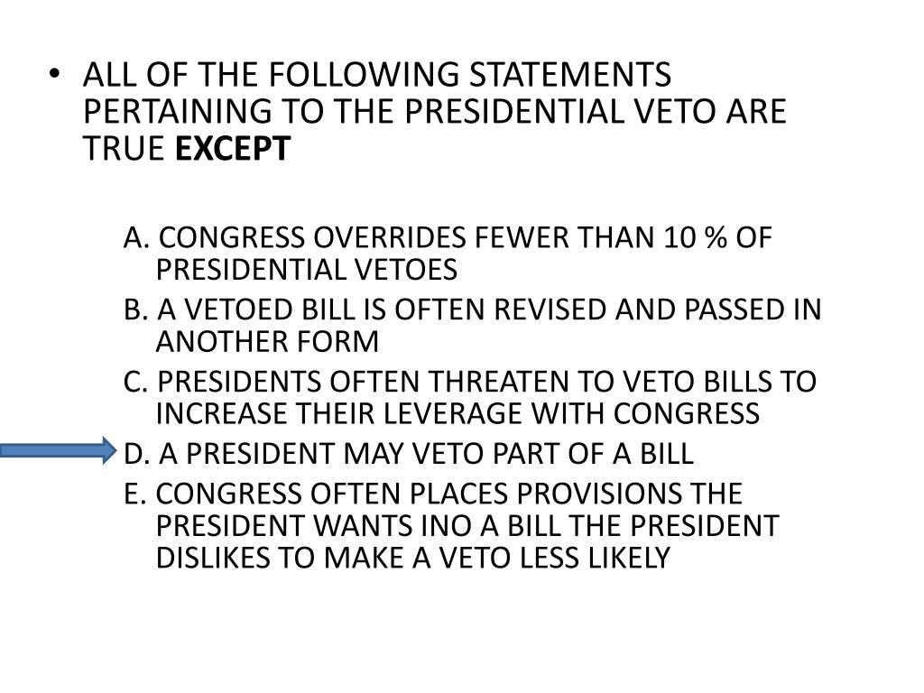 ALL OF THE FOLLOWING STATEMENTS PERTAINING TO THE PRESIDENTIAL VETO ARE TRUE