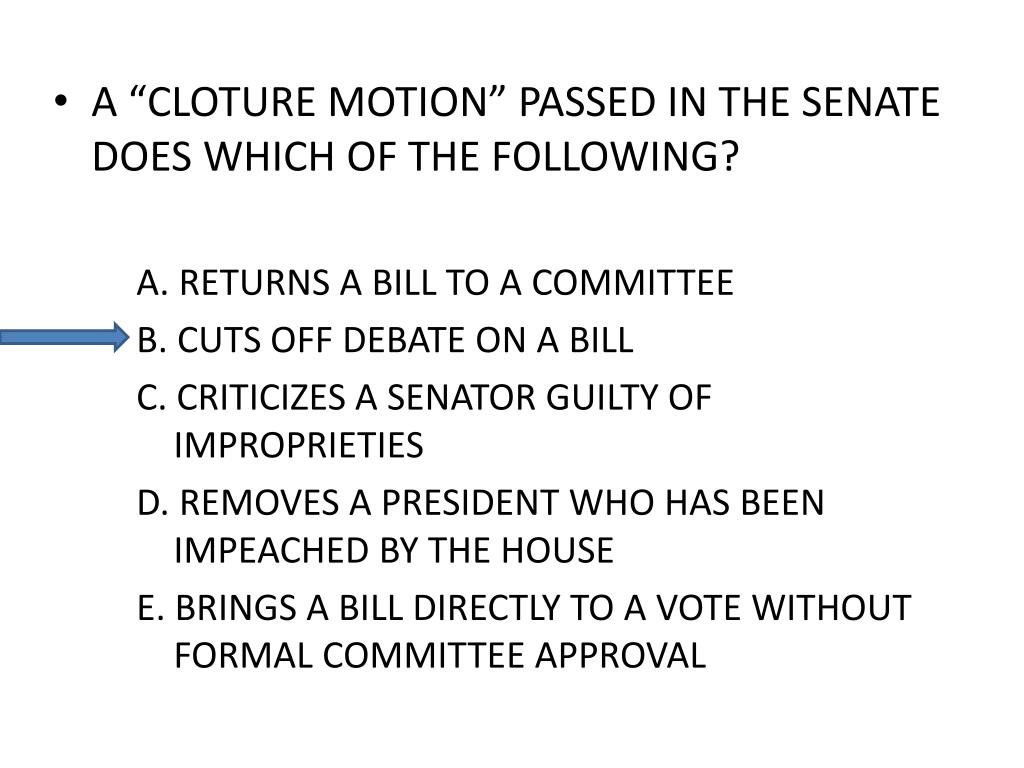 "A ""CLOTURE MOTION"" PASSED IN THE SENATE DOES WHICH OF THE FOLLOWING?"