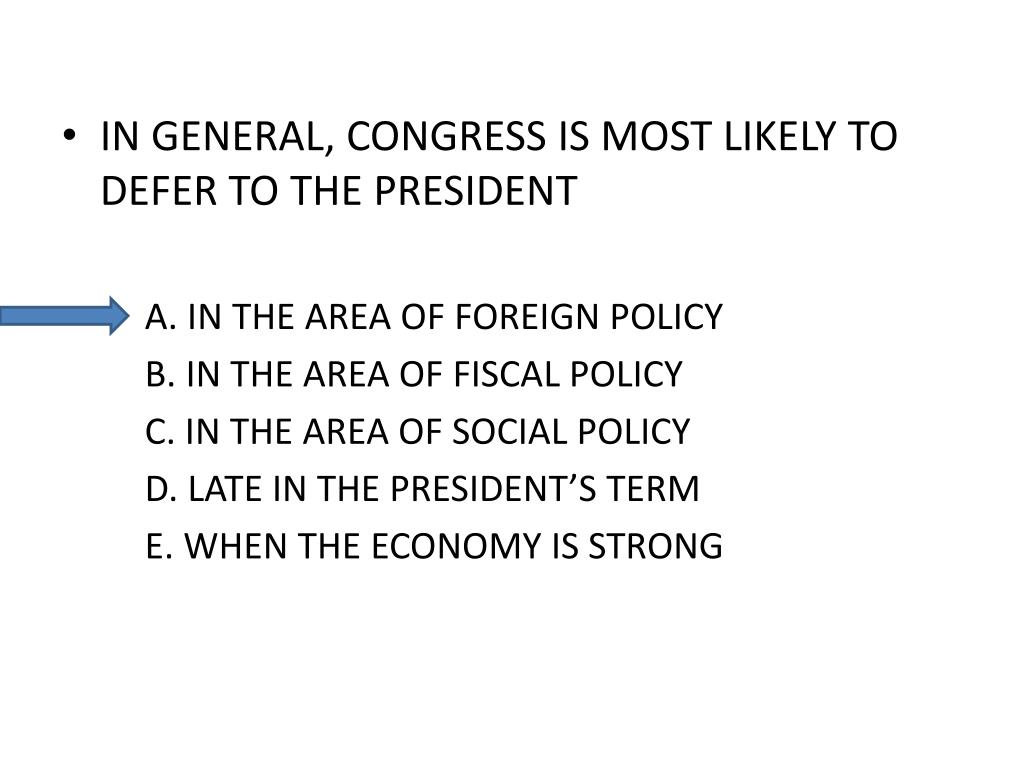 IN GENERAL, CONGRESS IS MOST LIKELY TO DEFER TO THE PRESIDENT