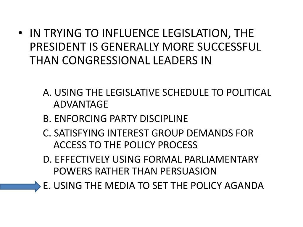 IN TRYING TO INFLUENCE LEGISLATION, THE PRESIDENT IS GENERALLY MORE SUCCESSFUL THAN CONGRESSIONAL LEADERS IN