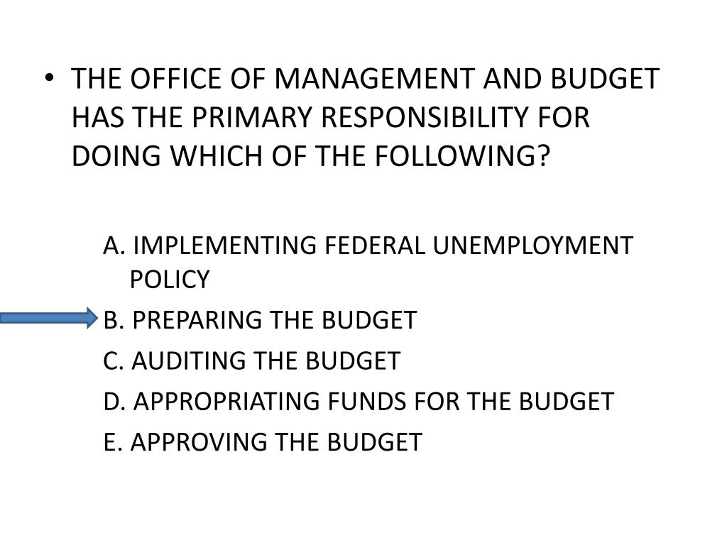 THE OFFICE OF MANAGEMENT AND BUDGET HAS THE PRIMARY RESPONSIBILITY FOR DOING WHICH OF THE FOLLOWING?