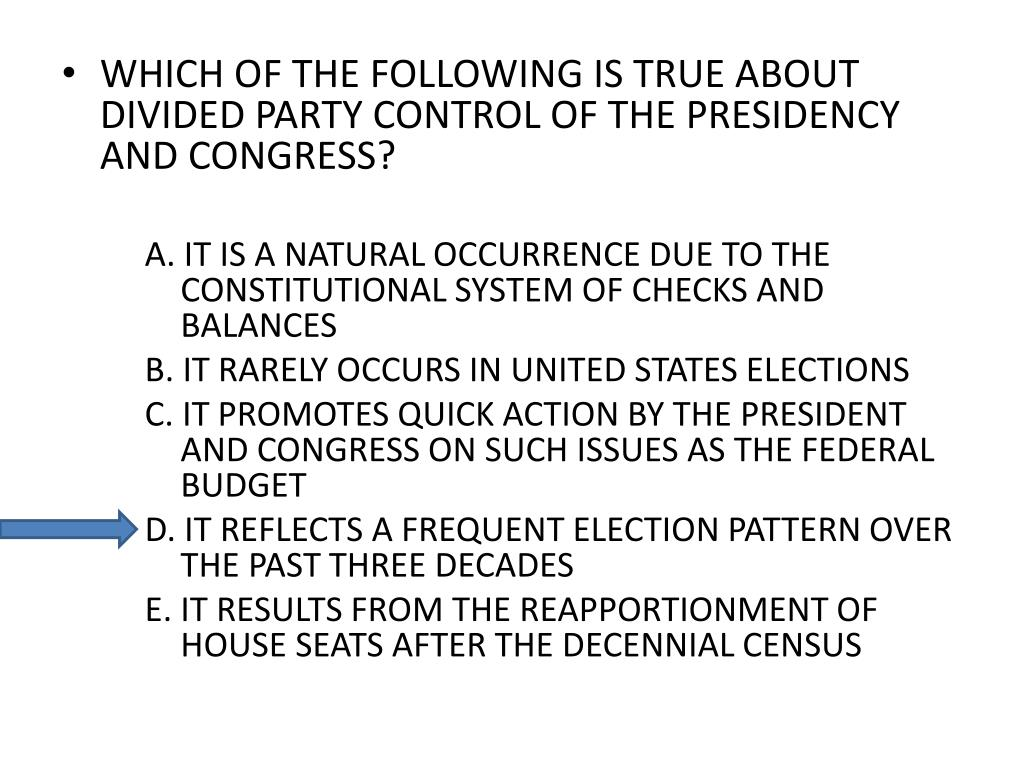 WHICH OF THE FOLLOWING IS TRUE ABOUT DIVIDED PARTY CONTROL OF THE PRESIDENCY AND CONGRESS?