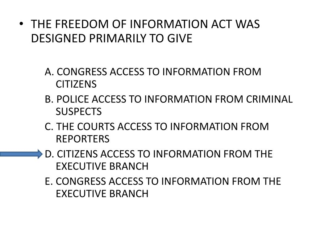 THE FREEDOM OF INFORMATION ACT WAS DESIGNED PRIMARILY TO GIVE