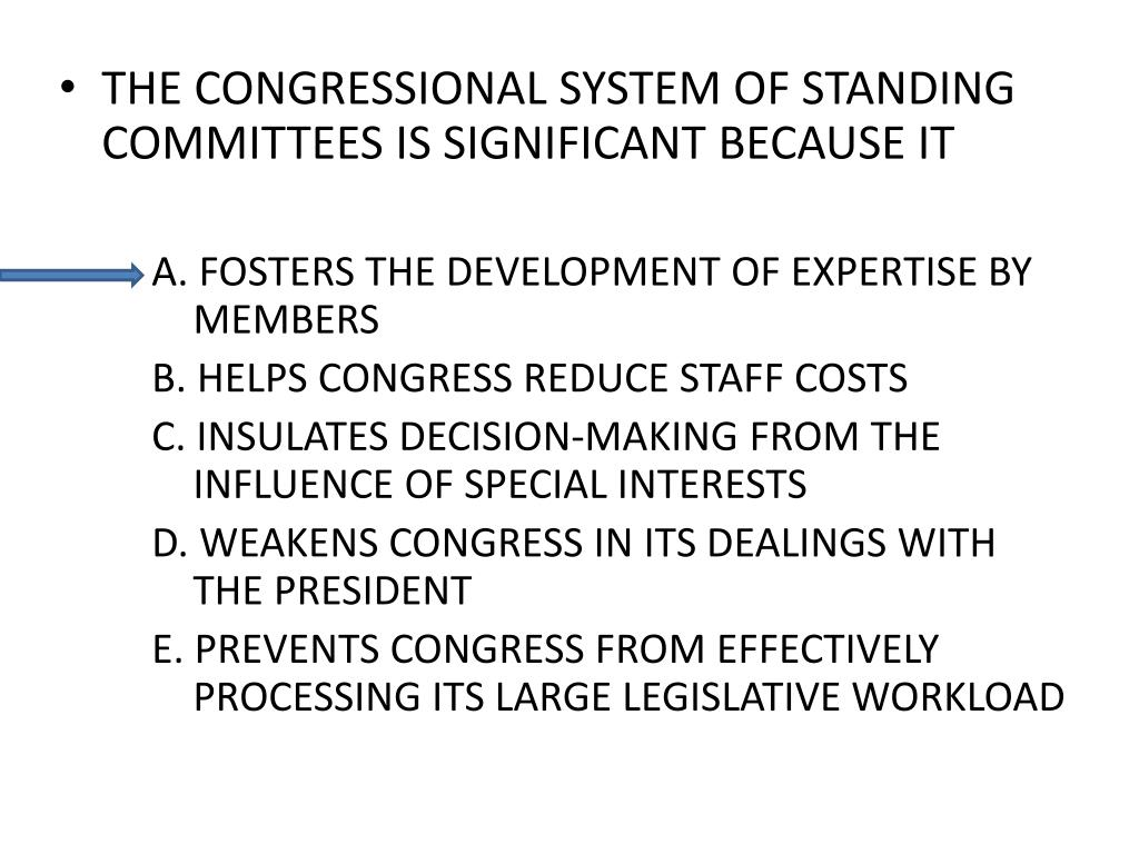 THE CONGRESSIONAL SYSTEM OF STANDING COMMITTEES IS SIGNIFICANT BECAUSE IT