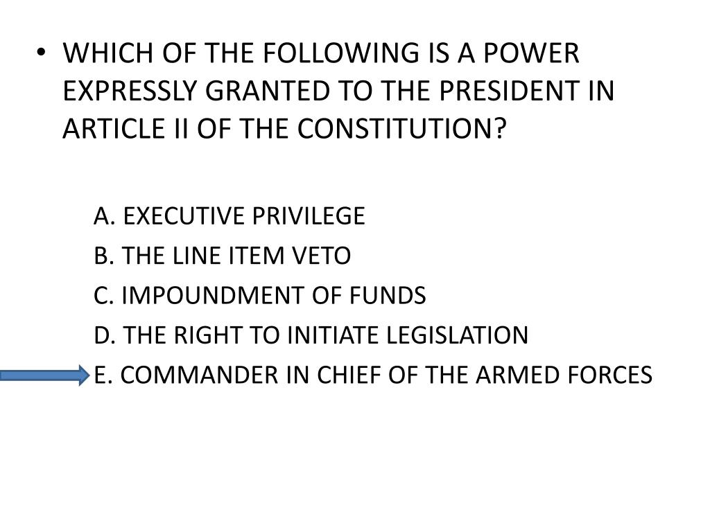 WHICH OF THE FOLLOWING IS A POWER EXPRESSLY GRANTED TO THE PRESIDENT IN ARTICLE II OF THE CONSTITUTION?