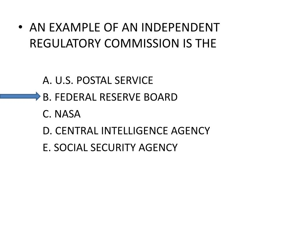 AN EXAMPLE OF AN INDEPENDENT REGULATORY COMMISSION IS THE