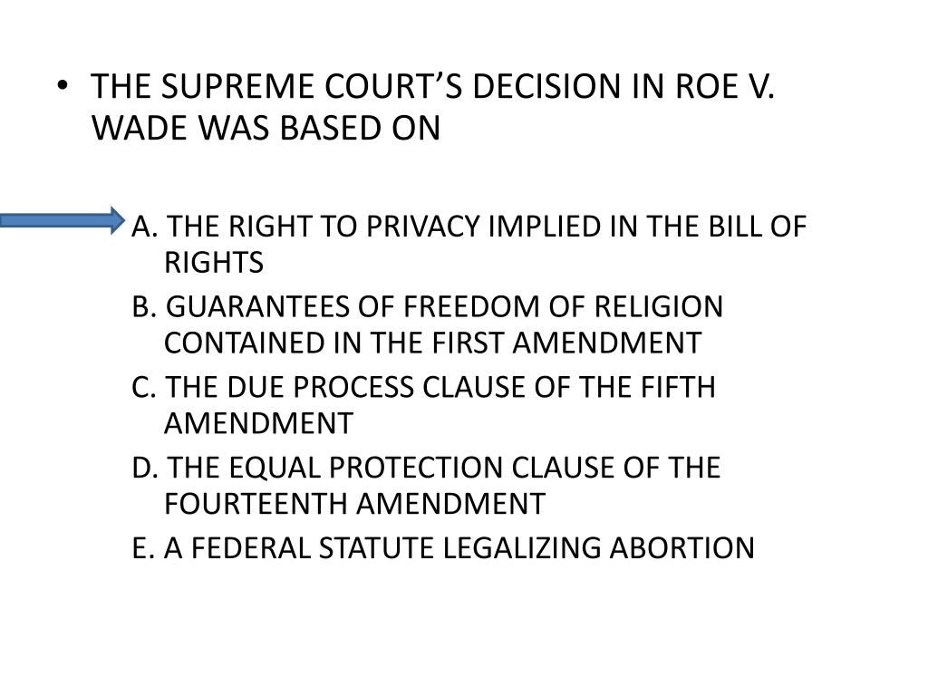 THE SUPREME COURT'S DECISION IN ROE V. WADE WAS BASED ON